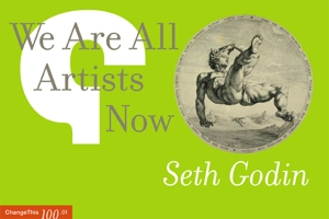 We Are All Artists Now (Seth Godin)