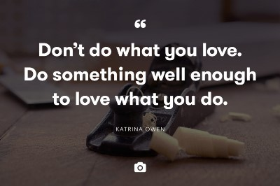 Don't Do What you love