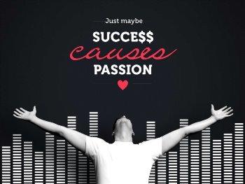 Success causes passion?