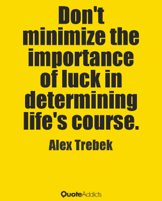don't minimize importance of luck